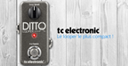 TC electronic Ditto : le mini looper